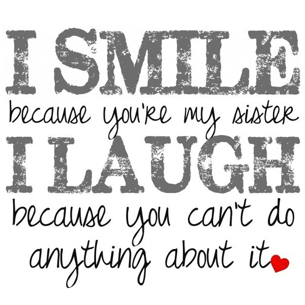 sisters i smile because you're my sister